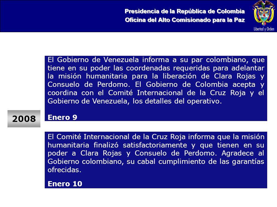 Presidencia de la República de Colombia Oficina del Alto Comisionado para la Paz 2008 El Gobierno de Venezuela informa a su par colombiano, que tiene en su poder las coordenadas requeridas para adelantar la misión humanitaria para la liberación de Clara Rojas y Consuelo de Perdomo.