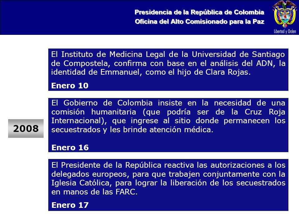Presidencia de la República de Colombia Oficina del Alto Comisionado para la Paz 2008 El Gobierno de Colombia insiste en la necesidad de una comisión humanitaria (que podría ser de la Cruz Roja Internacional), que ingrese al sitio donde permanecen los secuestrados y les brinde atención médica.