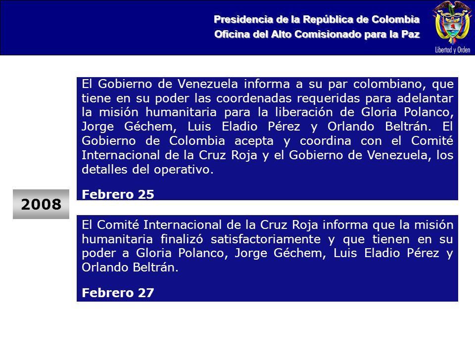 Presidencia de la República de Colombia Oficina del Alto Comisionado para la Paz 2008 El Comité Internacional de la Cruz Roja informa que la misión humanitaria finalizó satisfactoriamente y que tienen en su poder a Gloria Polanco, Jorge Géchem, Luis Eladio Pérez y Orlando Beltrán.