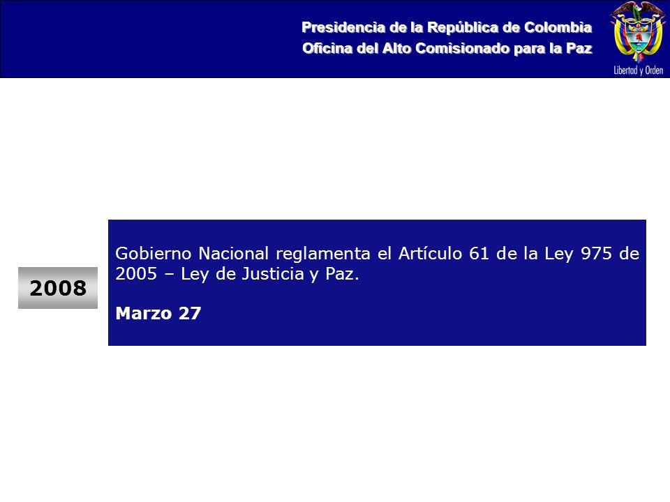 Presidencia de la República de Colombia Oficina del Alto Comisionado para la Paz 2008 Gobierno Nacional reglamenta el Artículo 61 de la Ley 975 de 2005 – Ley de Justicia y Paz.