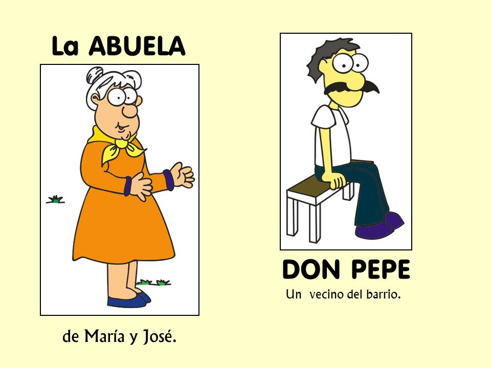 La ABUELA de María y José. DON PEPE Un vecino del barrio.
