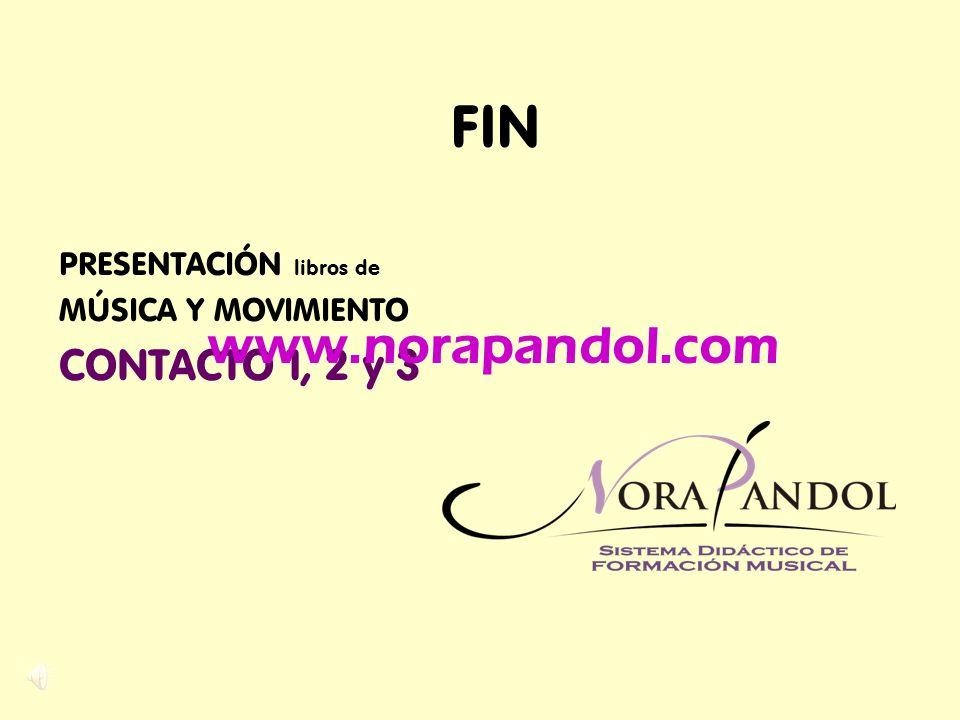 FIN PRESENTACIÓN libros de MÚSICA Y MOVIMIENTO CONTACTO 1, 2 y 3 www.norapandol.com