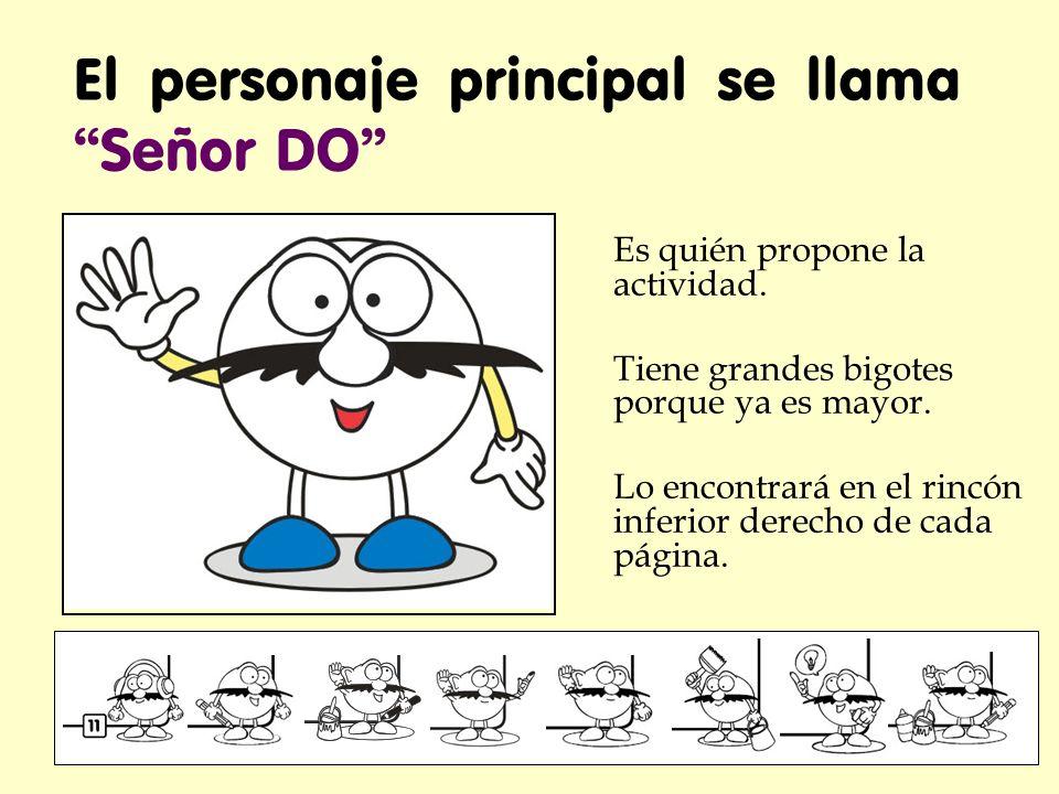 El personaje principal se llama Señor DO Es quién propone la actividad.