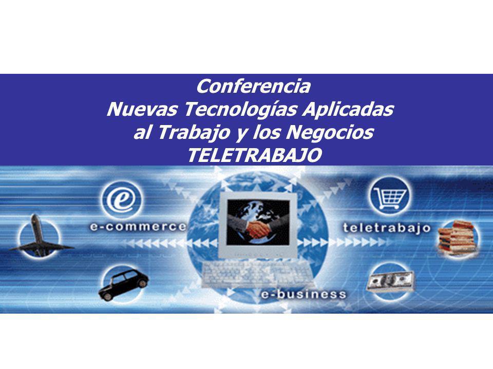 Copyright 2006 - Todos los Derechos Reservados Inicio Conferencia Nuevas Tecnologías Aplicadas al Trabajo y los Negocios TELETRABAJO
