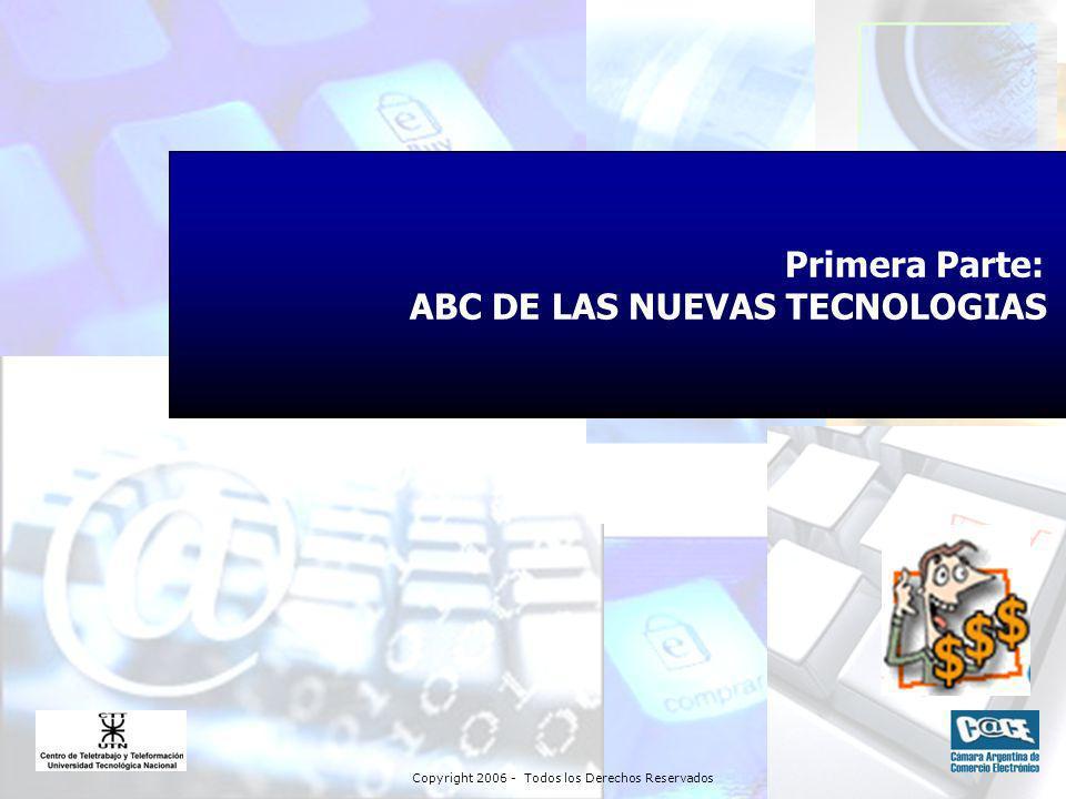 Copyright 2006 - Todos los Derechos Reservados Primera Parte: ABC DE LAS NUEVAS TECNOLOGIAS