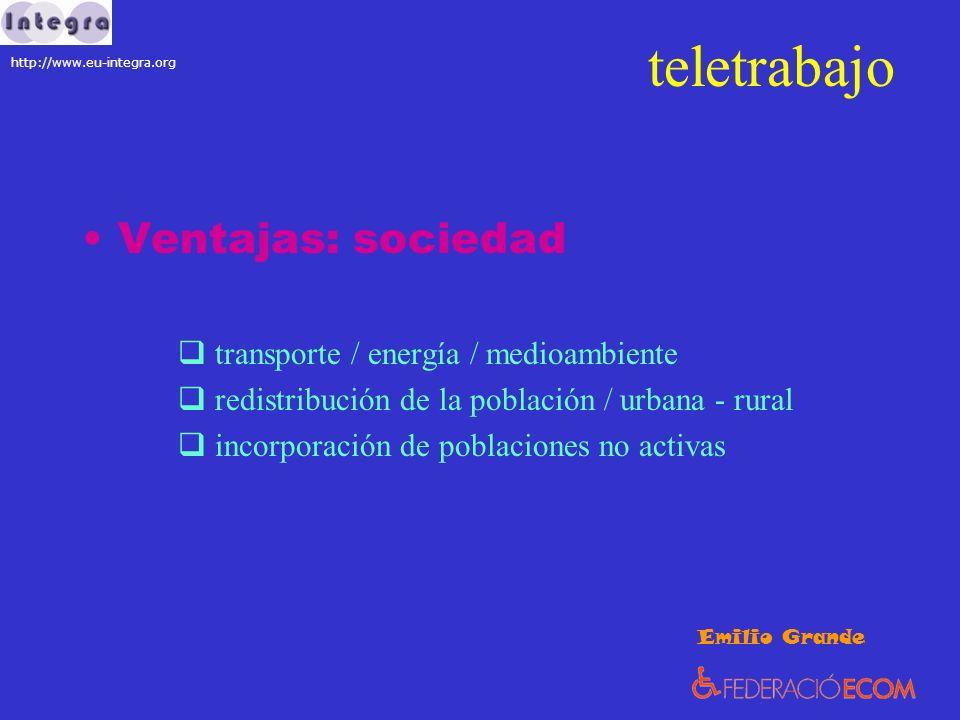 teletrabajo Ventajas: sociedad transporte / energía / medioambiente redistribución de la población / urbana - rural incorporación de poblaciones no ac