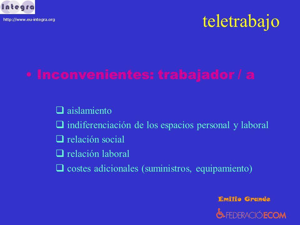 teletrabajo Inconvenientes: trabajador / a aislamiento indiferenciación de los espacios personal y laboral relación social relación laboral costes adi