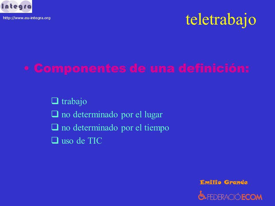 teletrabajo Ventajas: sociedad transporte / energía / medioambiente redistribución de la población / urbana - rural incorporación de poblaciones no activas Emilio Grande http://www.eu-integra.org