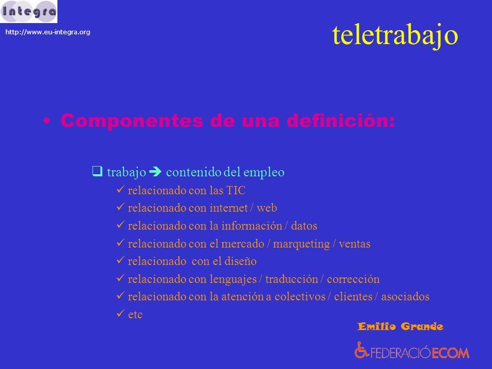 teletrabajo Componentes de una definición: trabajo contenido del empleo relacionado con las TIC relacionado con internet / web relacionado con la info
