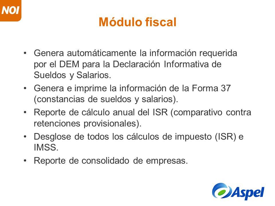 Módulo fiscal Genera automáticamente la información requerida por el DEM para la Declaración Informativa de Sueldos y Salarios. Genera e imprime la in