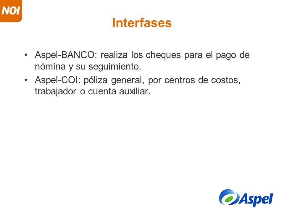 Interfases Aspel-BANCO: realiza los cheques para el pago de nómina y su seguimiento. Aspel-COI: póliza general, por centros de costos, trabajador o cu