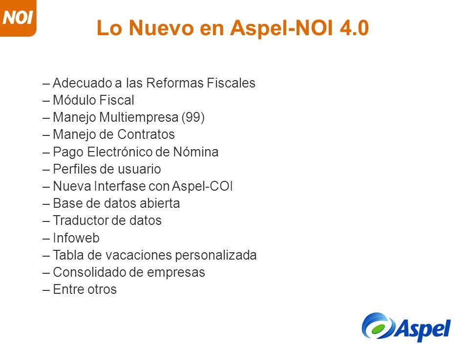 Lo Nuevo en Aspel-NOI 4.0 –Adecuado a las Reformas Fiscales –Módulo Fiscal –Manejo Multiempresa (99) –Manejo de Contratos –Pago Electrónico de Nómina