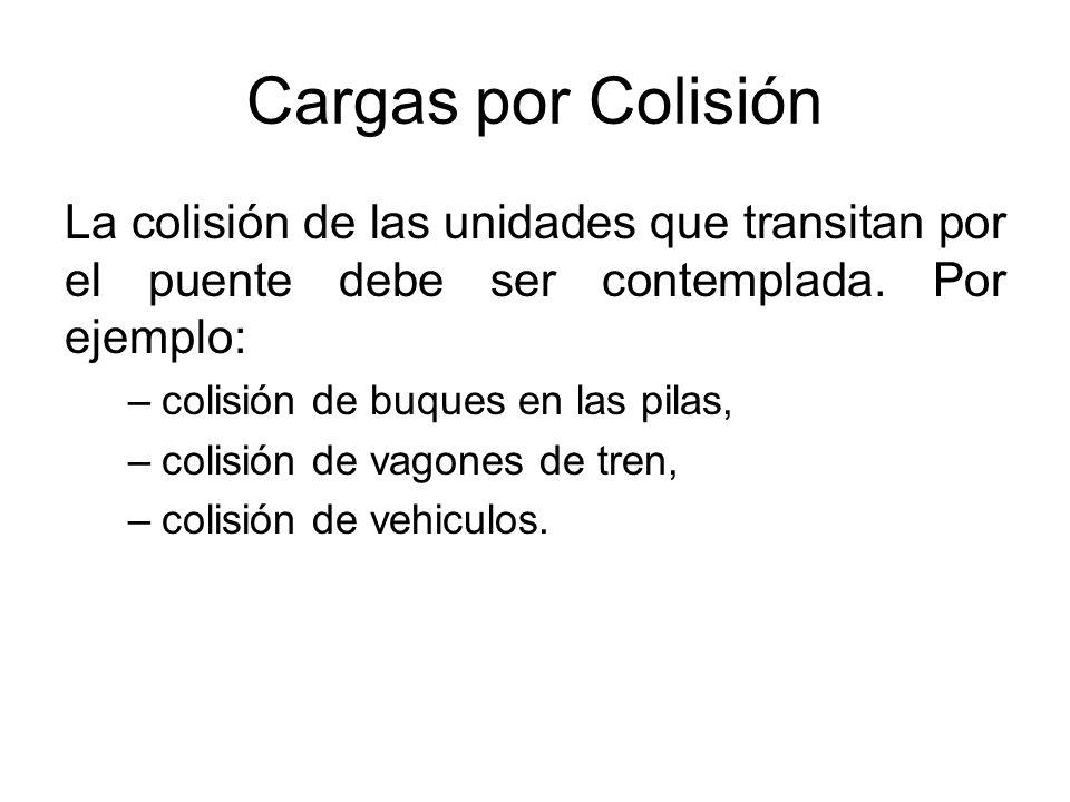 Cargas por Colisión La colisión de las unidades que transitan por el puente debe ser contemplada. Por ejemplo: –colisión de buques en las pilas, –coli