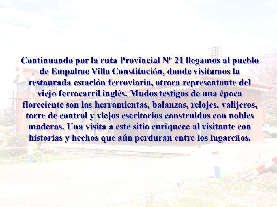Continuando por la ruta Provincial Nº 21 llegamos al pueblo de Empalme Villa Constitución, donde visitamos la restaurada estación ferroviaria, otrora