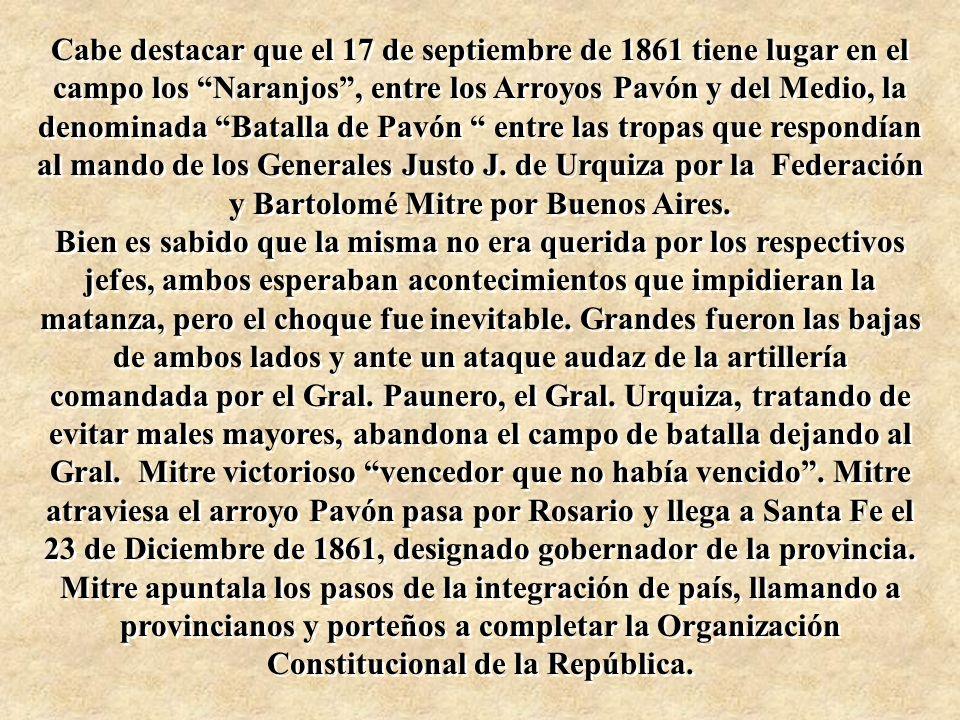Cabe destacar que el 17 de septiembre de 1861 tiene lugar en el campo los Naranjos, entre los Arroyos Pavón y del Medio, la denominada Batalla de Pavó