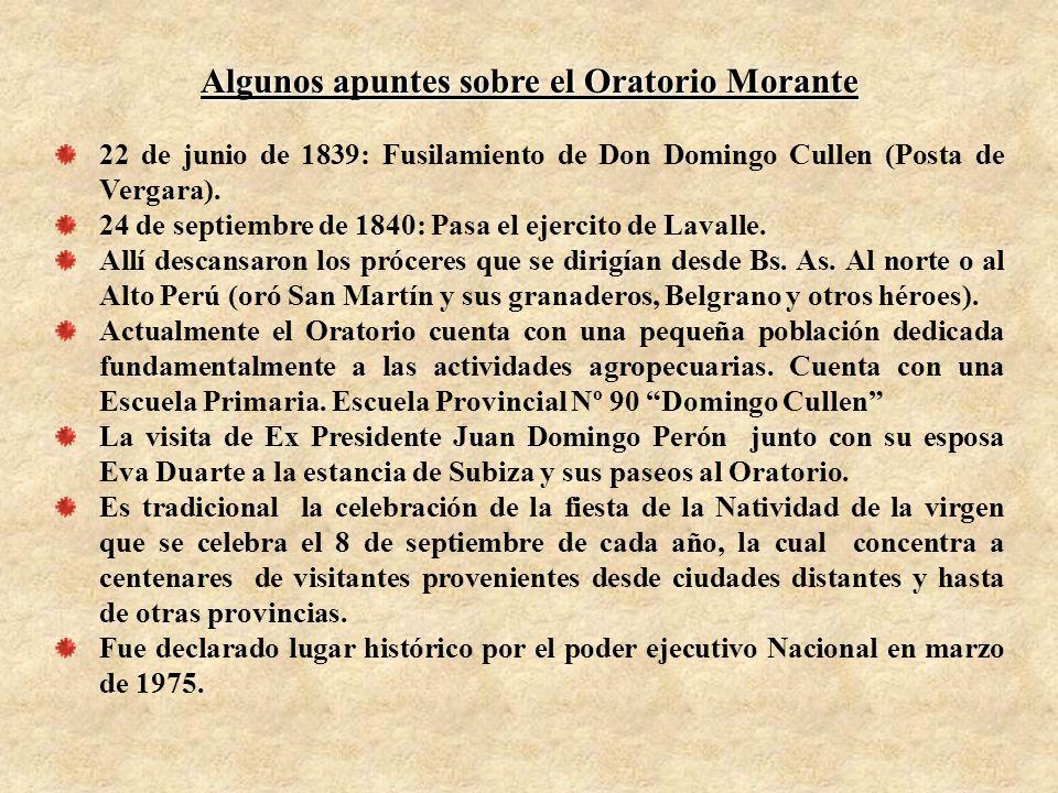 Algunos apuntes sobre el Oratorio Morante 22 de junio de 1839: Fusilamiento de Don Domingo Cullen (Posta de Vergara). 24 de septiembre de 1840: Pasa e
