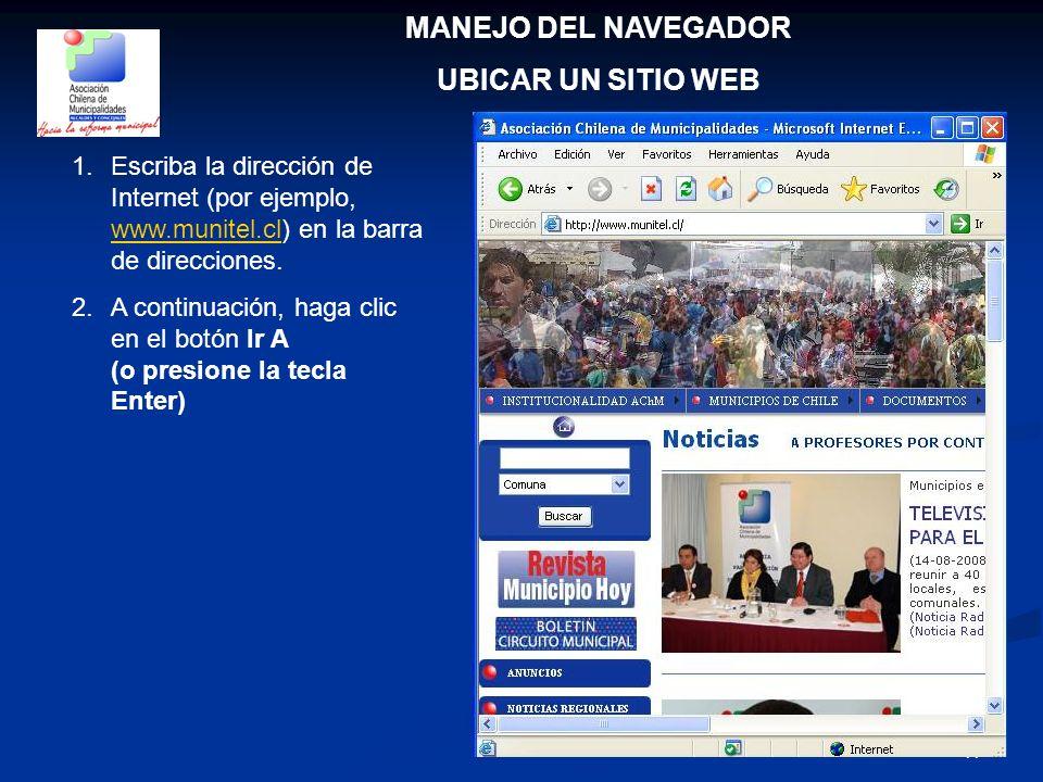 11 MANEJO DEL NAVEGADOR UBICAR UN SITIO WEB 1.Escriba la dirección de Internet (por ejemplo, www.munitel.cl) en la barra de direcciones. www.munitel.c