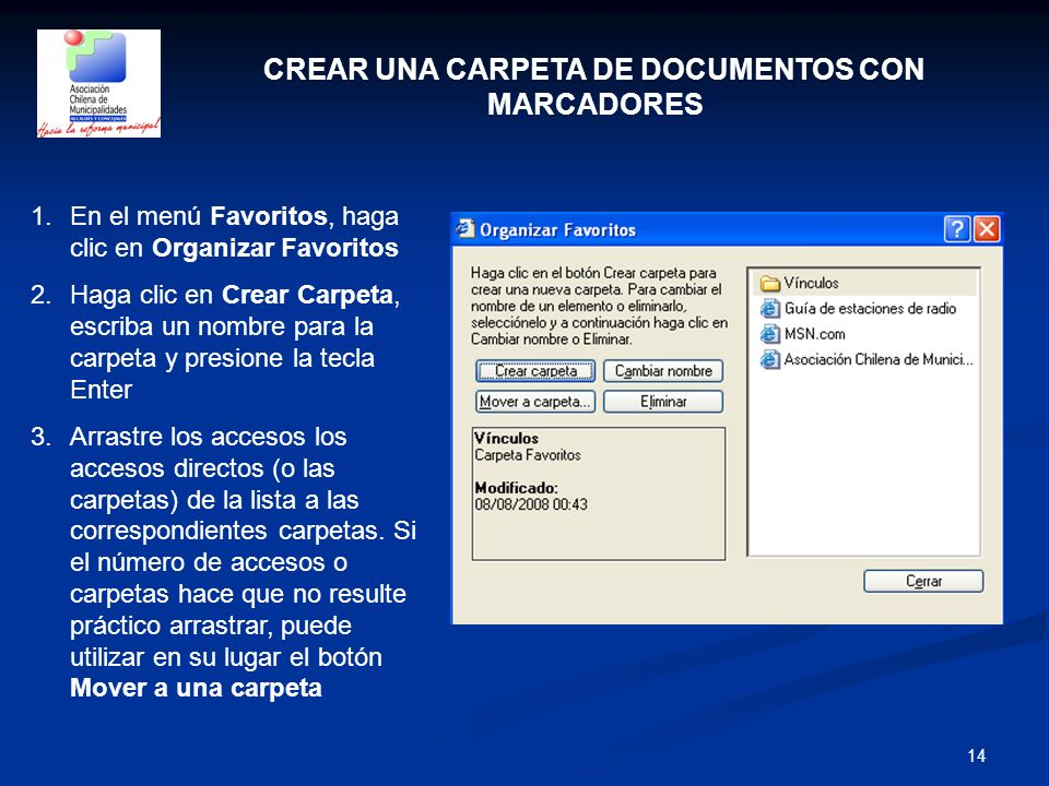 14 CREAR UNA CARPETA DE DOCUMENTOS CON MARCADORES 1.En el menú Favoritos, haga clic en Organizar Favoritos 2.Haga clic en Crear Carpeta, escriba un no