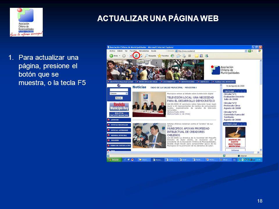 18 ACTUALIZAR UNA PÁGINA WEB 1.Para actualizar una página, presione el botón que se muestra, o la tecla F5