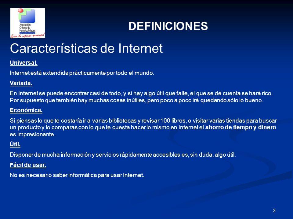 3 DEFINICIONES Características de Internet Universal. Internet está extendida prácticamente por todo el mundo. Variada. En Internet se puede encontrar