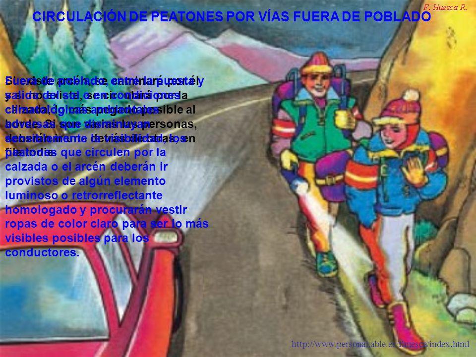 http://www.personal.able.es/fhuesca/index.html Si existe arcén, se caminará por él, y si no existe, se circulará por la calzada, lo más pegado posible