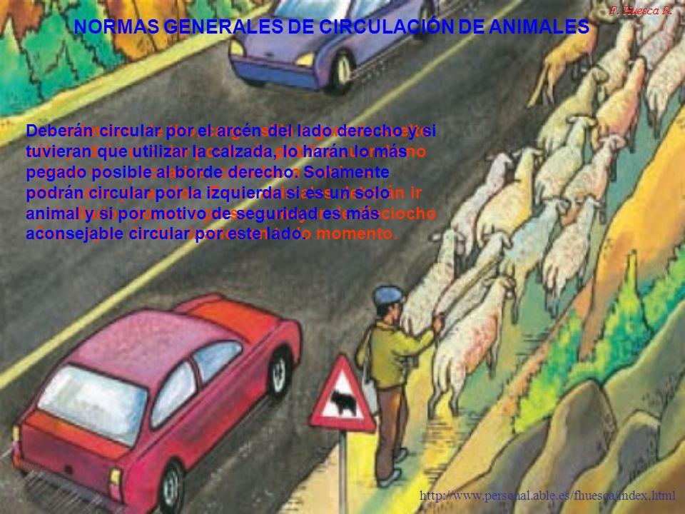 http://www.personal.able.es/fhuesca/index.html Los animales, de tiro, carga, silla o ganado suelto sólo podrán circular por la vía pública cuando no e