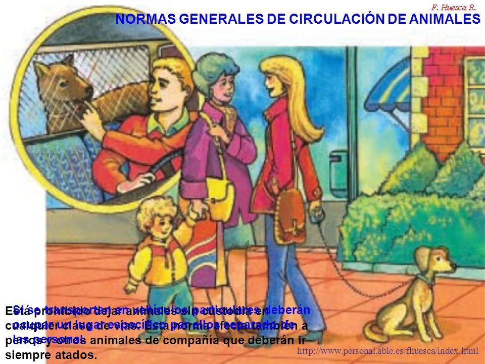http://www.personal.able.es/fhuesca/index.html Está prohibido dejar animales sin custodia en cualquier clase de vías. Esta norma afecta también a perr