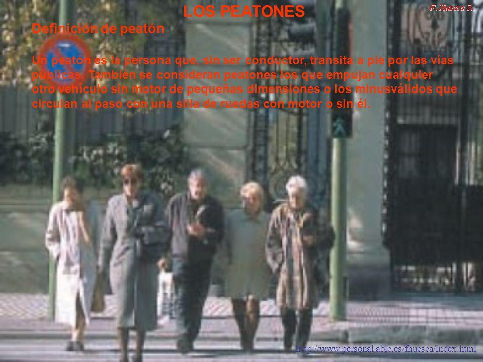 http://www.personal.able.es/fhuesca/index.html LOS PEATONES Definición de peatón Un peatón es la persona que, sin ser conductor, transita a pie por la