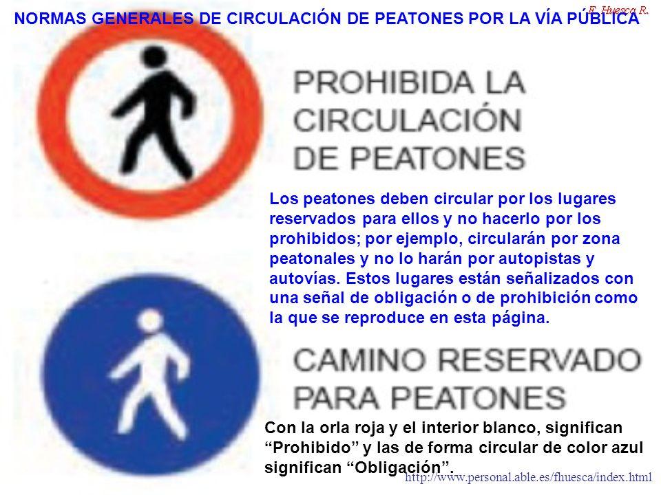 http://www.personal.able.es/fhuesca/index.html Los peatones deben circular por los lugares reservados para ellos y no hacerlo por los prohibidos; por