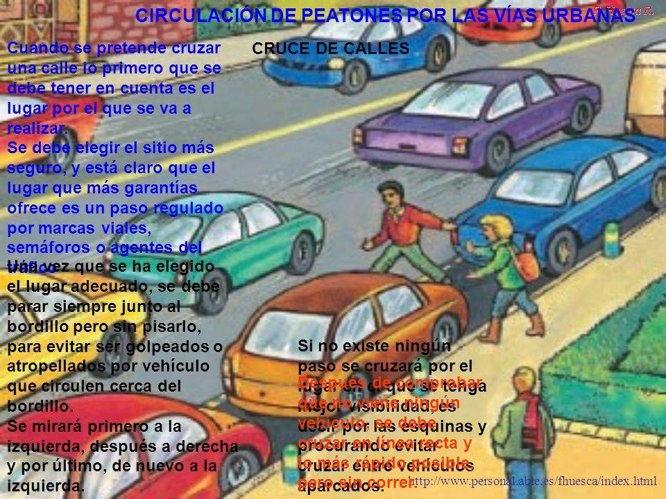 http://www.personal.able.es/fhuesca/index.html Cuando se pretende cruzar una calle lo primero que se debe tener en cuenta es el lugar por el que se va
