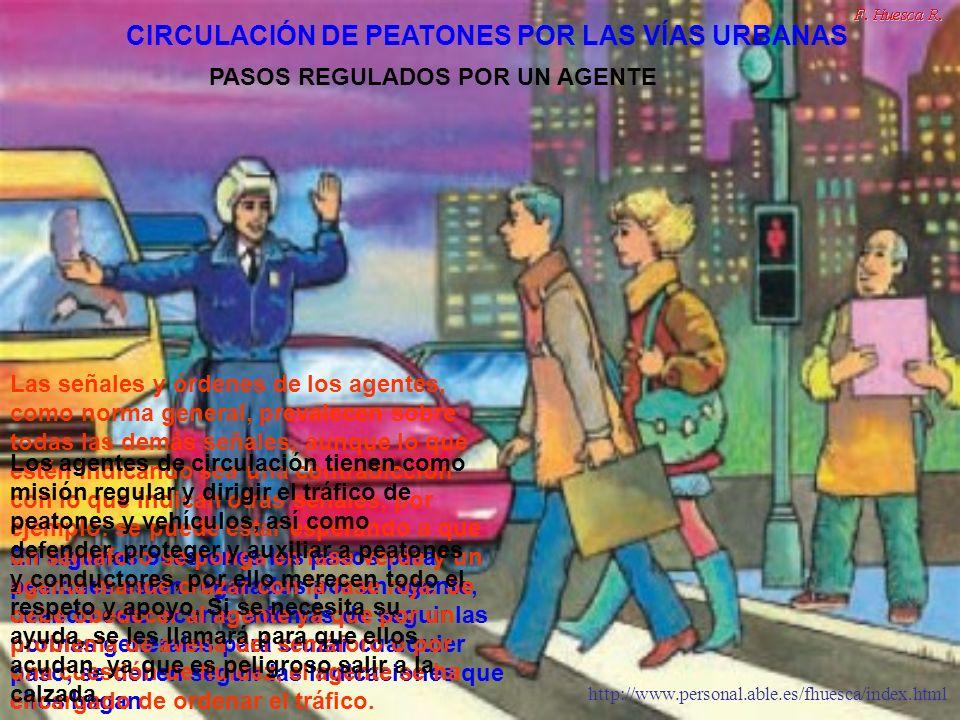 http://www.personal.able.es/fhuesca/index.html En algunas ocasiones los pasos para peatones están regulados por un agente, cuando esto ocurre, además