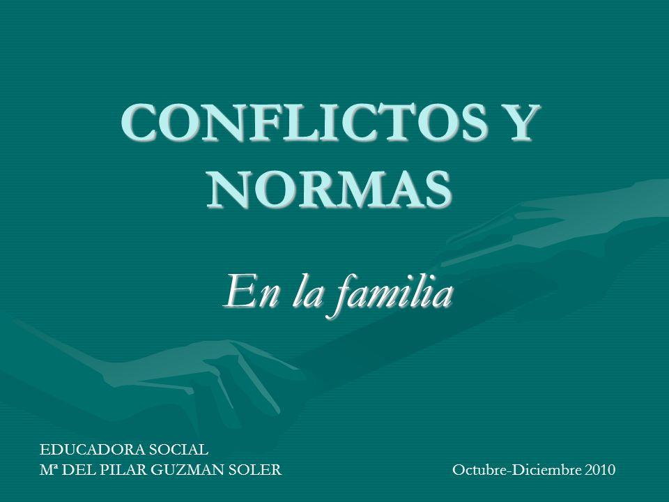 CONFLICTOS Y NORMAS En la familia EDUCADORA SOCIAL Mª DEL PILAR GUZMAN SOLER Octubre-Diciembre 2010