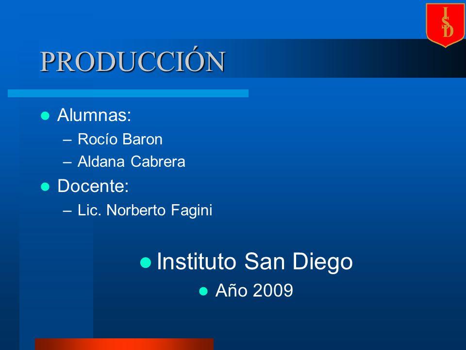 PRODUCCIÓN Alumnas: –Rocío Baron –Aldana Cabrera Docente: –Lic.