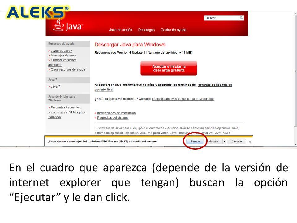 En el cuadro que aparezca (depende de la versión de internet explorer que tengan) buscan la opción Ejecutar y le dan click.