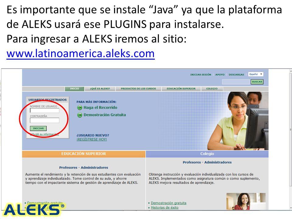 Es importante que se instale Java ya que la plataforma de ALEKS usará ese PLUGINS para instalarse.