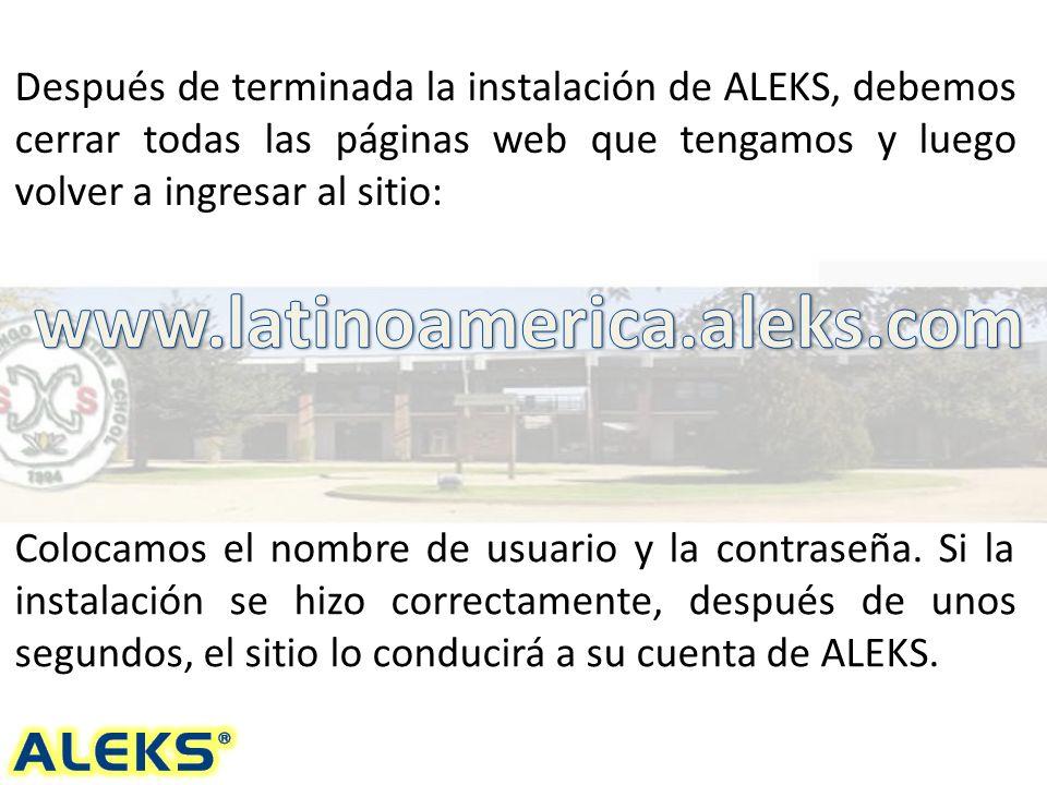 Después de terminada la instalación de ALEKS, debemos cerrar todas las páginas web que tengamos y luego volver a ingresar al sitio: Colocamos el nombre de usuario y la contraseña.
