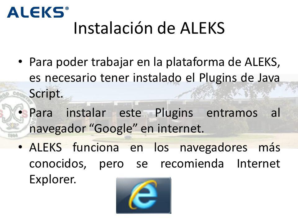 Instalación de ALEKS Para poder trabajar en la plataforma de ALEKS, es necesario tener instalado el Plugins de Java Script.