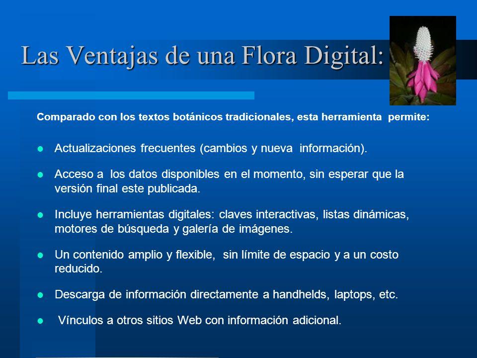 Las Ventajas de una Flora Digital: Comparado con los textos botánicos tradicionales, esta herramienta permite: Actualizaciones frecuentes (cambios y nueva información).