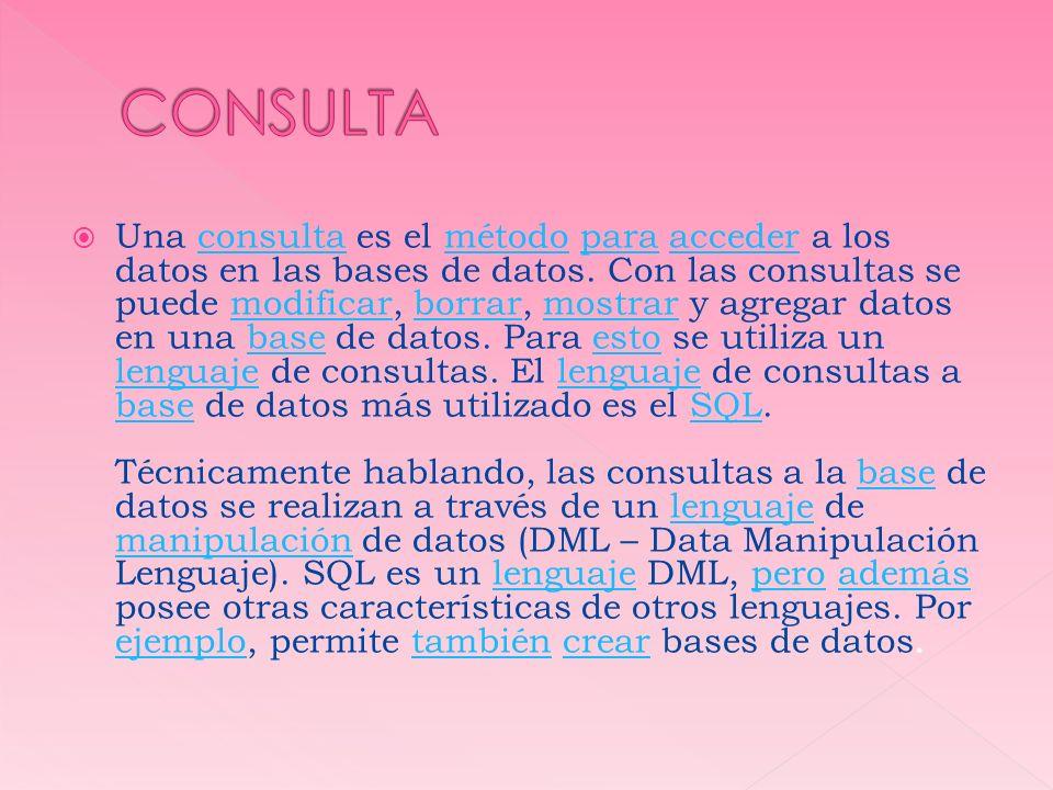 Una consulta es el método para acceder a los datos en las bases de datos. Con las consultas se puede modificar, borrar, mostrar y agregar datos en una