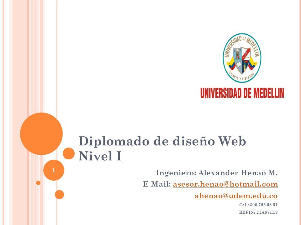 Diplomado de diseño Web Nivel I Ingeniero: Alexander Henao M.