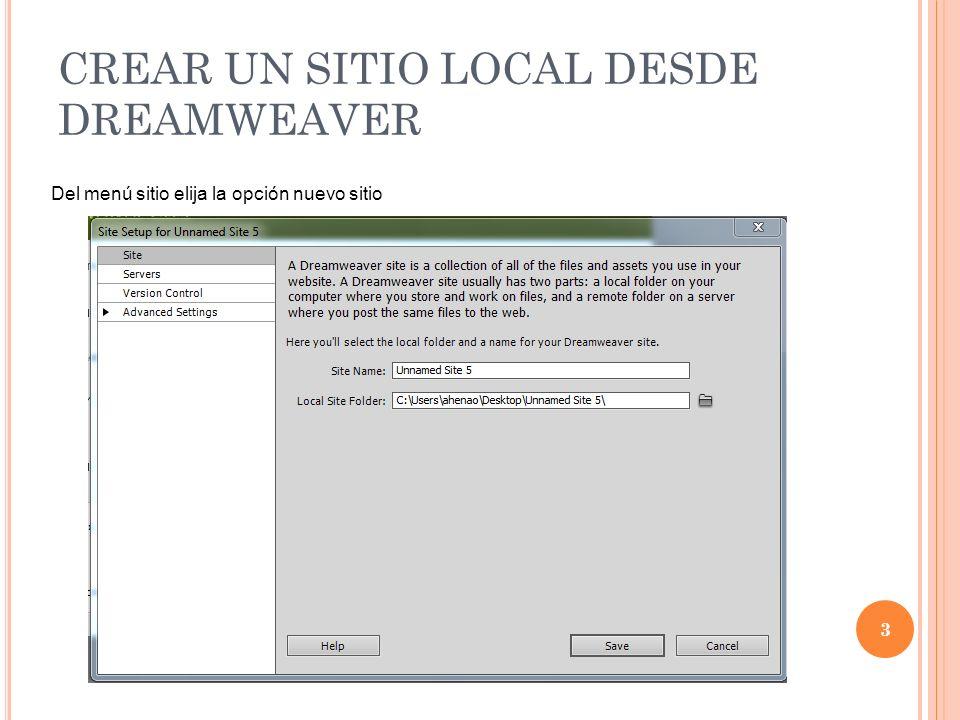 CREAR UN SITIO LOCAL DESDE DREAMWEAVER 3 Del menú sitio elija la opción nuevo sitio