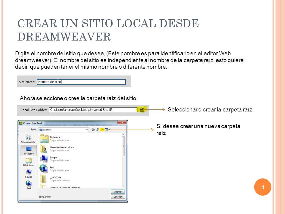 CREAR UN SITIO LOCAL DESDE DREAMWEAVER 4 Digite el nombre del sitio que desee, (Este nombre es para identificarlo en el editor Web dreamweaver).