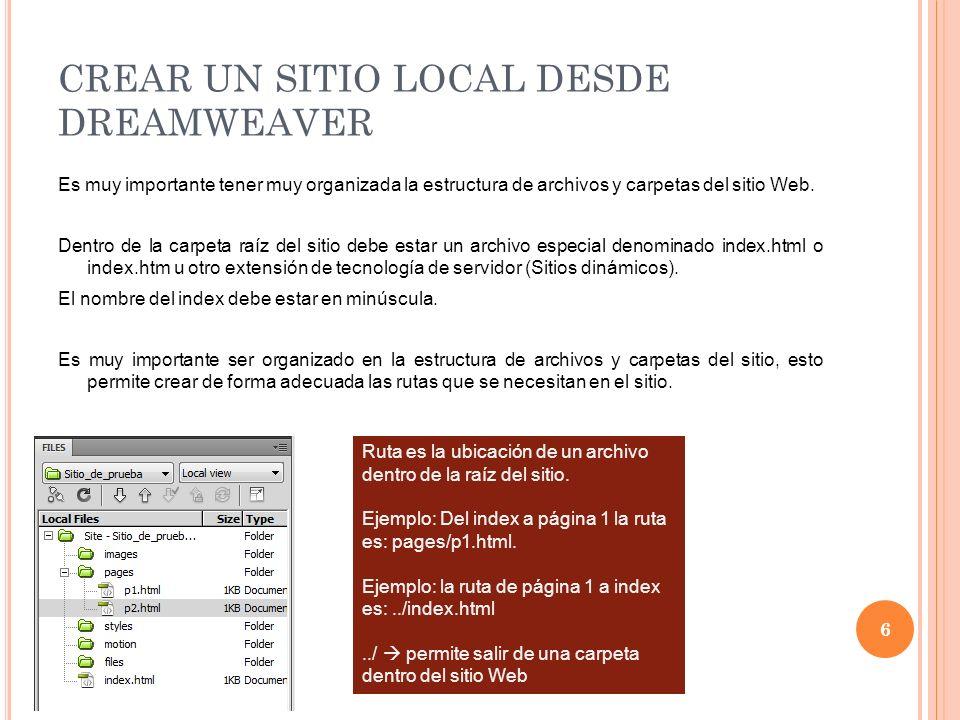 CREAR UN SITIO LOCAL DESDE DREAMWEAVER Es muy importante tener muy organizada la estructura de archivos y carpetas del sitio Web.