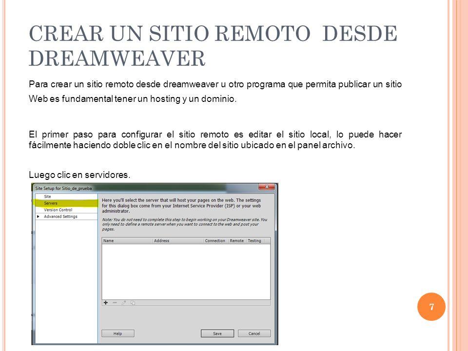 CREAR UN SITIO REMOTO DESDE DREAMWEAVER 7 Para crear un sitio remoto desde dreamweaver u otro programa que permita publicar un sitio Web es fundamental tener un hosting y un dominio.