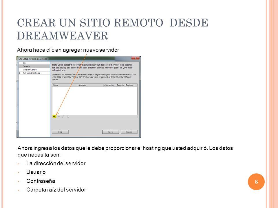 CREAR UN SITIO REMOTO DESDE DREAMWEAVER 8 Ahora hace clic en agregar nuevo servidor Ahora ingresa los datos que le debe proporcionar el hosting que usted adquirió.