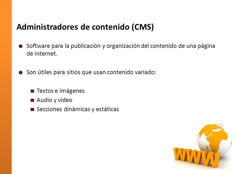 Administradores de contenido (CMS) Software para la publicación y organización del contenido de una página de Internet. Son útiles para sitios que usa