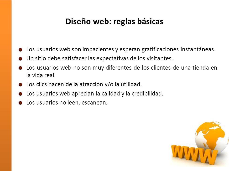 Diseño web: reglas básicas Los usuarios web son impacientes y esperan gratificaciones instantáneas. Un sitio debe satisfacer las expectativas de los v