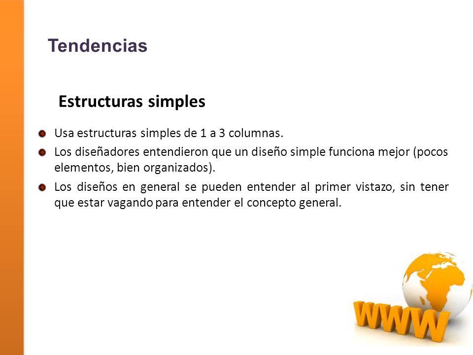 Estructuras simples Usa estructuras simples de 1 a 3 columnas. Los diseñadores entendieron que un diseño simple funciona mejor (pocos elementos, bien