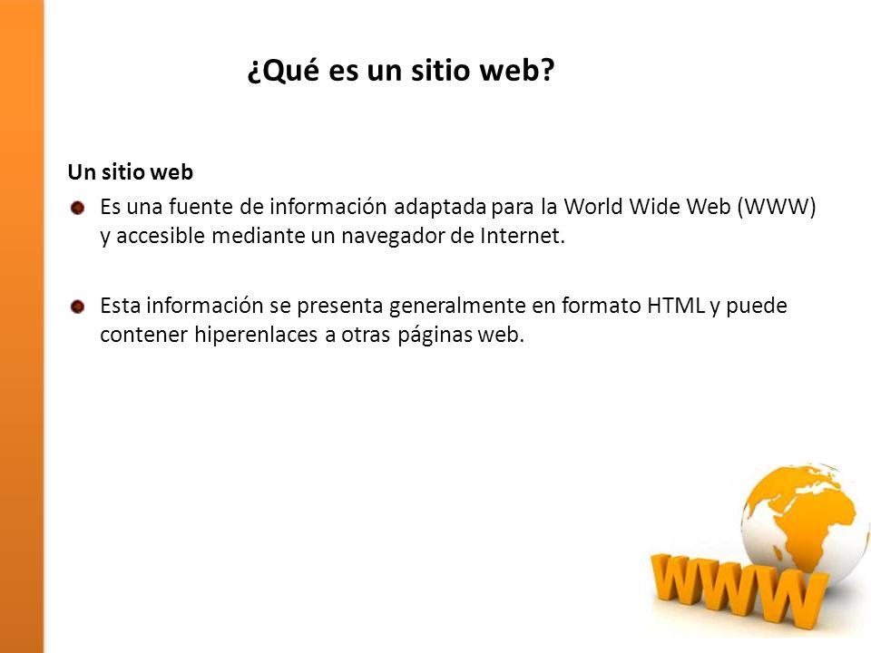 ¿Qué es un sitio web? Un sitio web Es una fuente de información adaptada para la World Wide Web (WWW) y accesible mediante un navegador de Internet. E