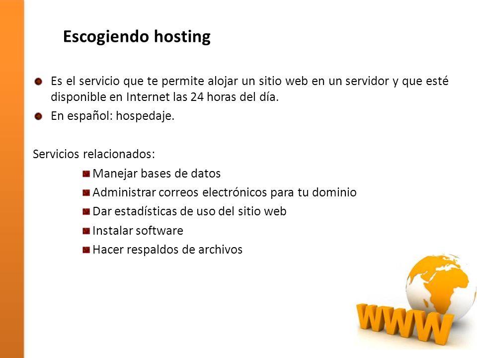 Escogiendo hosting Es el servicio que te permite alojar un sitio web en un servidor y que esté disponible en Internet las 24 horas del día. En español